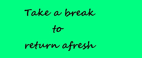 Take a break to return afresh